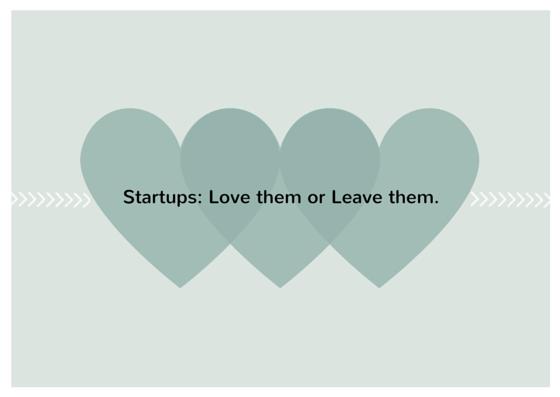 Startups:  Love Them or Leave Them.